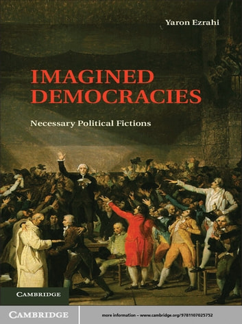 Imagined Democracies - Necessary Political Fictions ebook by Professor Yaron Ezrahi