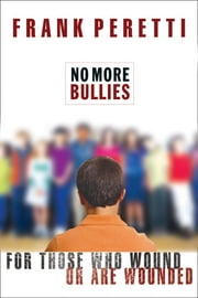 No More Bullies - For Those Who Wound or Are Wounded ebook by Frank E. Peretti