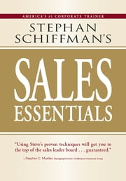 Stephan Schiffman's Sales Essentials: All You Need to Know to Be a Successful Salesperson-From Cold Calling and Prospecting with E-Mail to Increasing the Buy and Closing - All You Need to Know to Be a Successful Salesperson-From Cold Calling and Prospecting with E-Mail to Increasing the Buy and Closing ebook by Stephan Schiffman