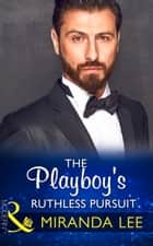 The Playboy's Ruthless Pursuit (Mills & Boon Modern) (Rich, Ruthless and Renowned, Book 3) 電子書 by Miranda Lee