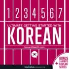 Learn Korean: Ultimate Getting Started with Korean äänikirja by Innovative Language Learning, LLC, KoreanClass101.com