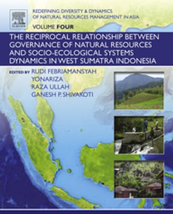 Redefining Diversity and Dynamics of Natural Resources Management in Asia, Volume 4 - The Reciprocal Relationship between Governance of Natural Resources and Socio-Ecological Systems Dynamics in West Sumatra Indonesia ebook by