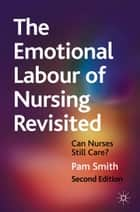 The Emotional Labour of Nursing Revisited - Can Nurses Still Care? ebook by Pam Smith
