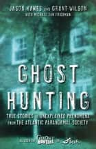 Ghost Hunting ebook by Jason Hawes,Grant Wilson,Michael Jan Friedman