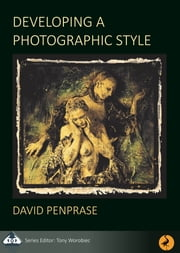 PhotoWise Masterclass: Developing a Photographic Style ebook by David Penprase