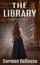 The Library - Where Life Checks Out ebook by Carmen DeSousa