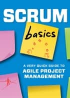 Scrum Basics: A Very Quick Guide to Agile Project Management eBook par Tycho Press