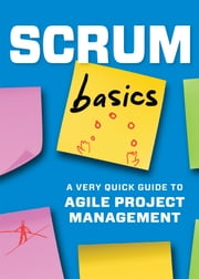 Scrum Basics: A Very Quick Guide to Agile Project Management ebook by Tycho Press