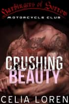 CRUSHING BEAUTY - HARBINGERS OF SORROW, #1 ebook by CELIA LOREN