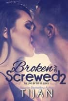 Broken and Screwed 2 ebook by Tijan