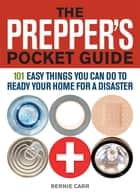 The Prepper's Pocket Guide - 101 Easy Things You Can Do to Ready Your Home for a Disaster ebook by Bernie Carr, Evan Wondolowski