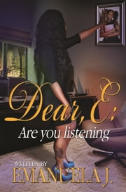 Dear, E: Are You Listening ebook by Emanuela J.