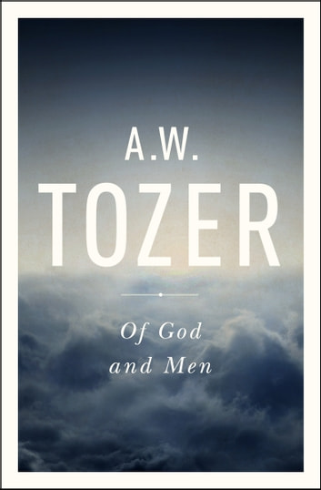 Of God and Men ebook by A. W. Tozer