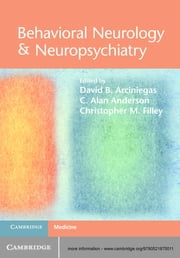 Behavioral Neurology & Neuropsychiatry ebook by Dr David B. Arciniegas,C. Alan Anderson,Christopher M. Filley