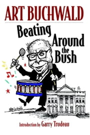Beating Around the Bush ebook by Art Buchwald,Garry Trudeau