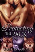 Protecting the Pack ebook by Tabitha Conall
