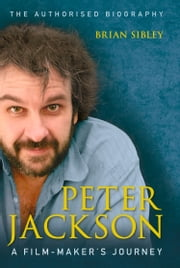 Peter Jackson: A Film-maker's Journey ebook by Brian Sibley