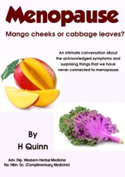 Menopause: Mango Cheeks Or Cabbage Leaves? ebook by Helen Quinn