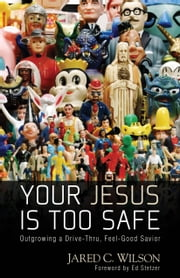 You Jesus Is Too Safe - Outgrowing a Drive-Thru, Feel-Good Savior ebook by Jared Wilson