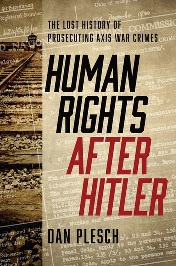 Human Rights after Hitler - The Lost History of Prosecuting Axis War Crimes ebook by Dan Plesch