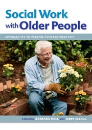 Social Work With Older People: Approaches To Person-Centred Practice ebook by Terry Scragg,Barbara Hall