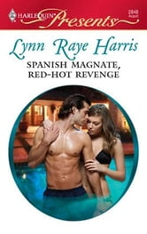 Spanish Magnate, Red-Hot Revenge ebook by Lynn Raye Harris
