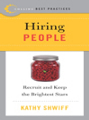 Best Practices: Hiring People - Recruit and Keep the Brightest Stars ebook by Kathy Shwiff