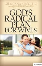 God's Radical Plan for Wives ebook by Gil Stieglitz, Jennifer Edwards