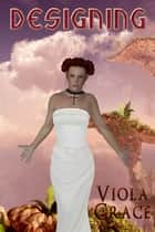 Designing - Book 7 ebook by Viola Grace
