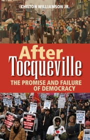 After Tocqueville - The Promise and Failure of Democracy ebook by Chilton Williamson Jr.