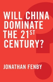 Will China Dominate the 21st Century? ebook by Jonathan Fenby