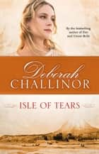 Isle of Tears ebook by Deborah Challinor