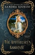 The Apothecary's Assistant - Enduring Legacy, #6 ebook by Sandra Sookoo