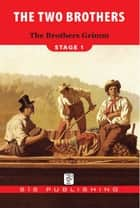 The Two Brothers (Stage 1) ebook by Grimm Brothers