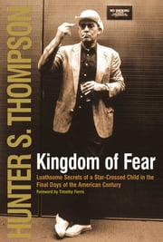 Kingdom of Fear - Loathsome Secrets of a Star-Crossed Child in the F ebook by Hunter S. Thompson