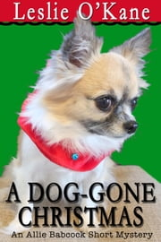 A Dog-Gone Christmas - Short Story Featuring Allie Babcock, #1 ebook by Leslie O'Kane