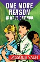 One More Reason to Leave Orlando ebook by Missouri Vaun