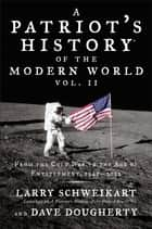 Patriot's History® of the Modern World, Vol. II - From the Cold War to the Age of Entitlement, 1945-2012 ebook by Larry Schweikart, Dave Dougherty