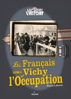 Les Français sous Vichy et l'Occupation ebook by Pierre Laborie