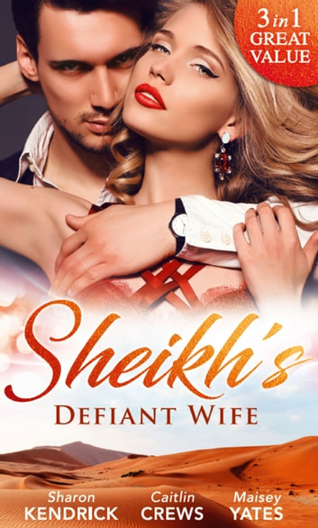 Sheikh's Defiant Wife: Defiant in the Desert (Desert Men of Qurhah, Book 1) / In Defiance of Duty / To Defy a Sheikh (Mills & Boon M&B) 電子書 by Sharon Kendrick,Caitlin Crews,Maisey Yates