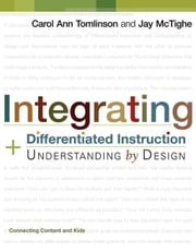 Integrating Differentiated Instruction and Understanding by Design: Connecting Content and Kids ebook by Tomlinson, Carol, Ann