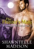 The Hunter's Mate ebook by Shawntelle Madison