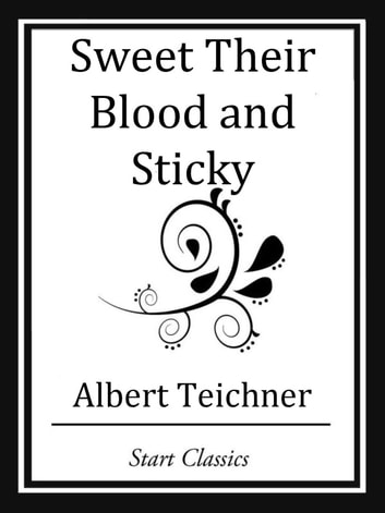 Sweet Their Blood and Sticky ebook by Albert Teichner