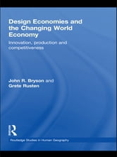 Design Economies and the Changing World Economy - Innovation, Production and Competitiveness ebook by John R. Bryson,Grete Rusten