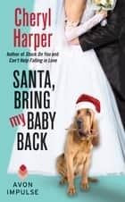 Santa, Bring My Baby Back ebook by Cheryl Harper