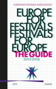 Europe for festivals - Festivals for Europe - The Guide 2015-2016 ebook by European Festivals Association
