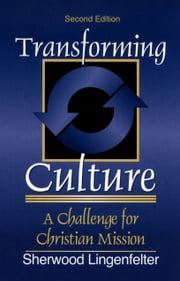 Transforming Culture - A Challenge for Christian Mission ebook by Sherwood G. Lingenfelter