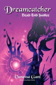 Dreamcatcher - Dead End Justice ebook by Vanessa Gant