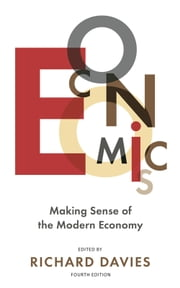 Economics - Making sense of the modern economy ebook by The Economist,Richard Davies