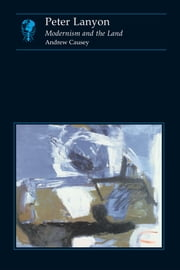 Peter Lanyon - Modernism and the Land ebook by Andrew Causey